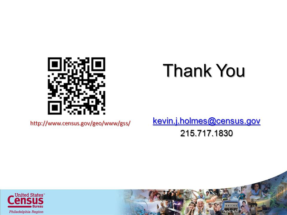 Thank You kevin.j.holmes@census.gov 215.717.1830 http://www.census.gov/geo/www/gss/