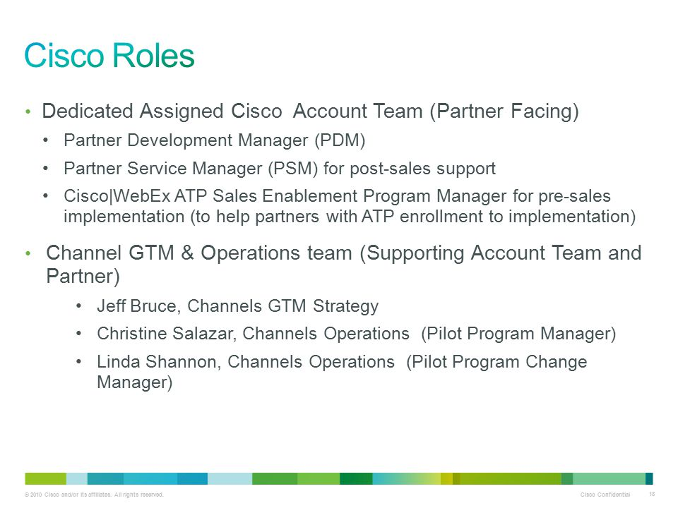 © 2010 Cisco and/or its affiliates. All rights reserved. Cisco Confidential 18 Dedicated Assigned Cisco Account Team (Partner Facing) Partner Developm