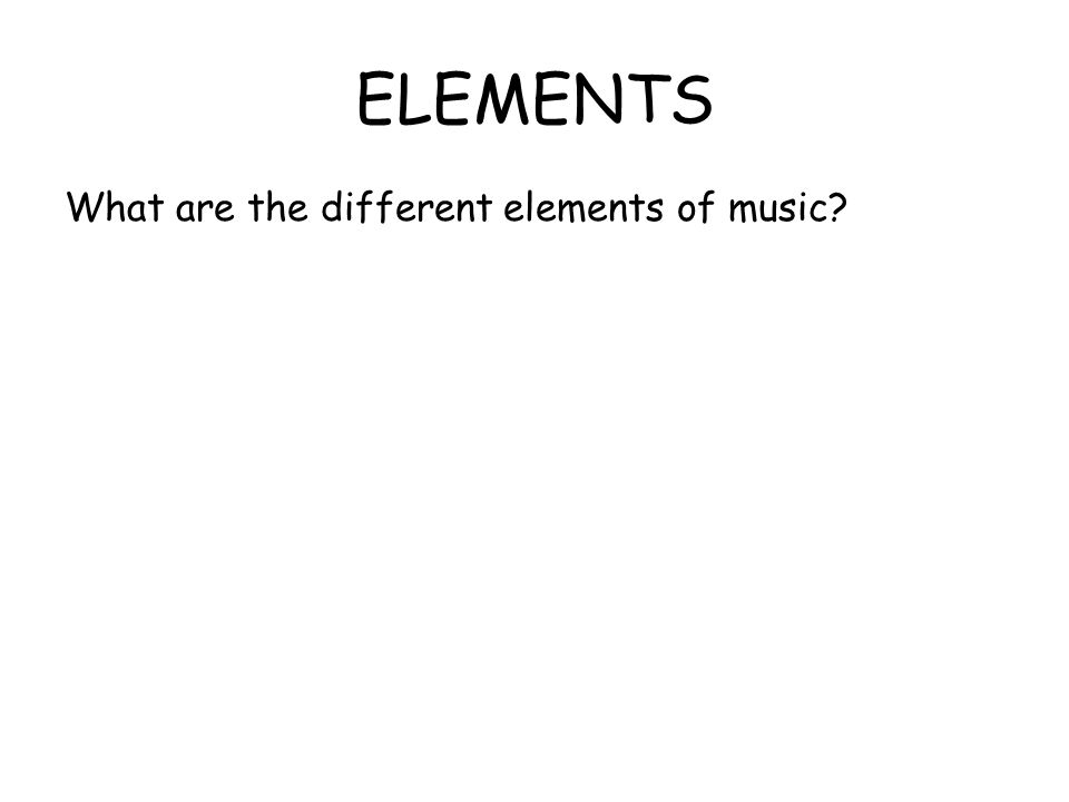 ELEMENTS What are the different elements of music