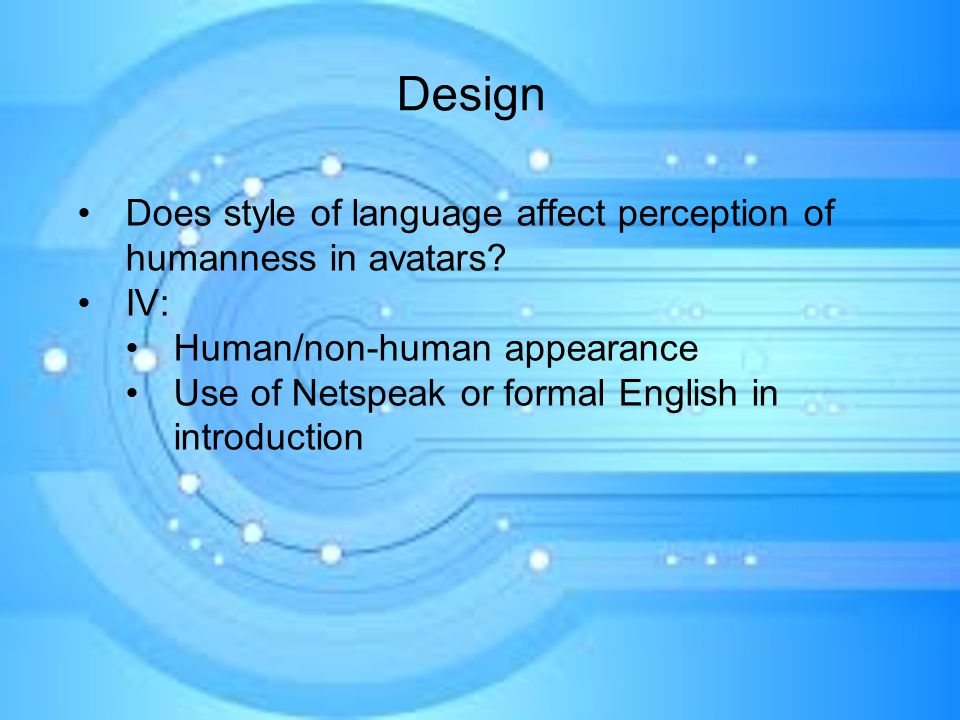 Design Does style of language affect perception of humanness in avatars.