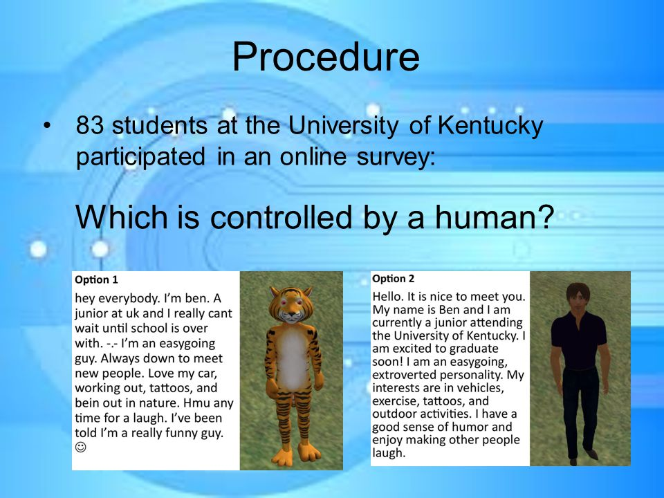 Procedure 83 students at the University of Kentucky participated in an online survey: Which is controlled by a human