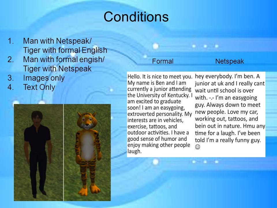 Conditions 1.Man with Netspeak/ Tiger with formal English 2.Man with formal engish/ Tiger with Netspeak 3.Images only 4.Text Only NetspeakFormal
