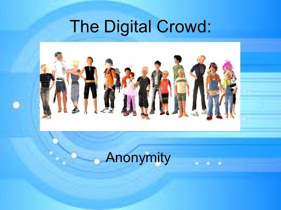 The Digital Crowd: Anonymity