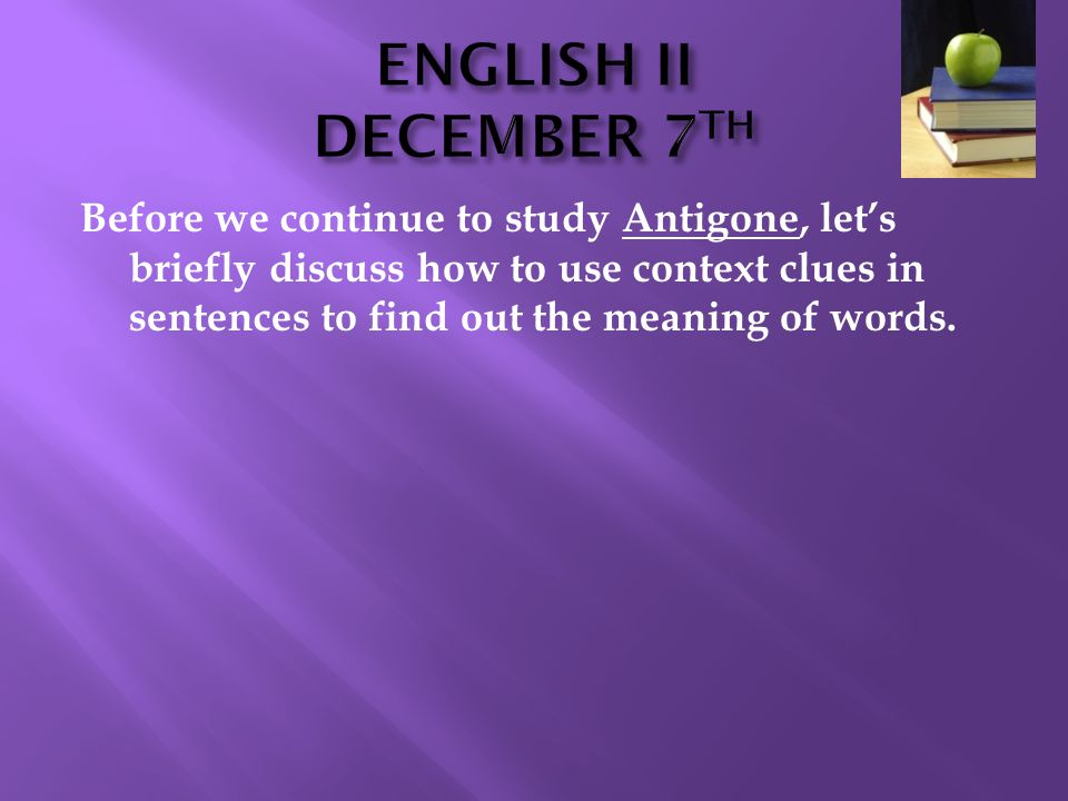 Before we continue to study Antigone, let's briefly discuss how to use context clues in sentences to find out the meaning of words.