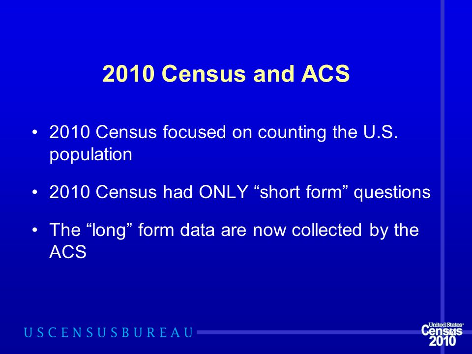 2010 Census and ACS 2010 Census focused on counting the U.S.