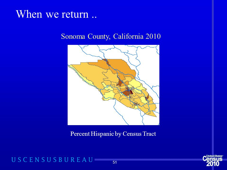 51 When we return.. Percent Hispanic by Census Tract Sonoma County, California 2010