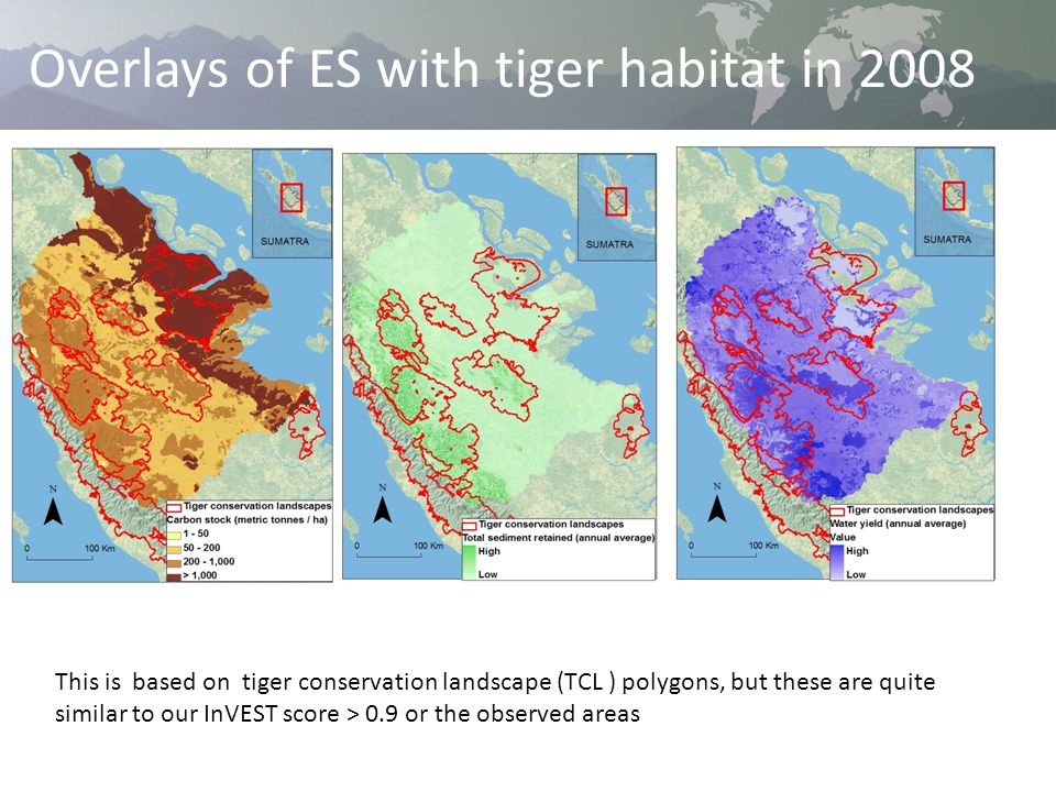 This is based on tiger conservation landscape (TCL ) polygons, but these are quite similar to our InVEST score > 0.9 or the observed areas Overlays of ES with tiger habitat in 2008