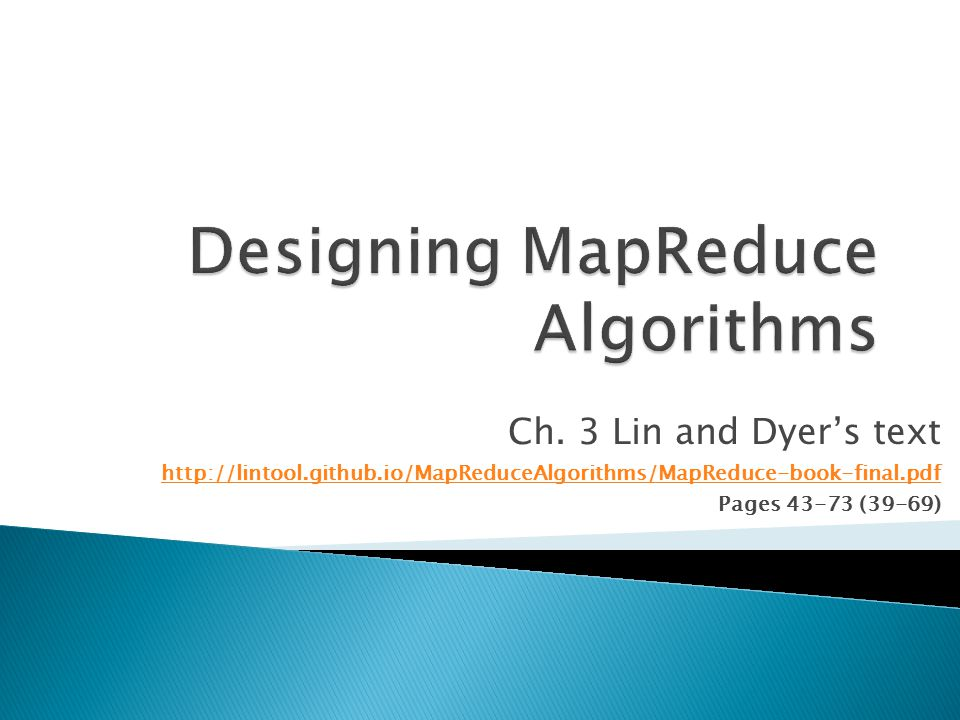 Ch. 3 Lin and Dyer's text http://lintool.github.io/MapReduceAlgorithms/MapReduce-book-final.pdf Pages 43-73 (39-69)