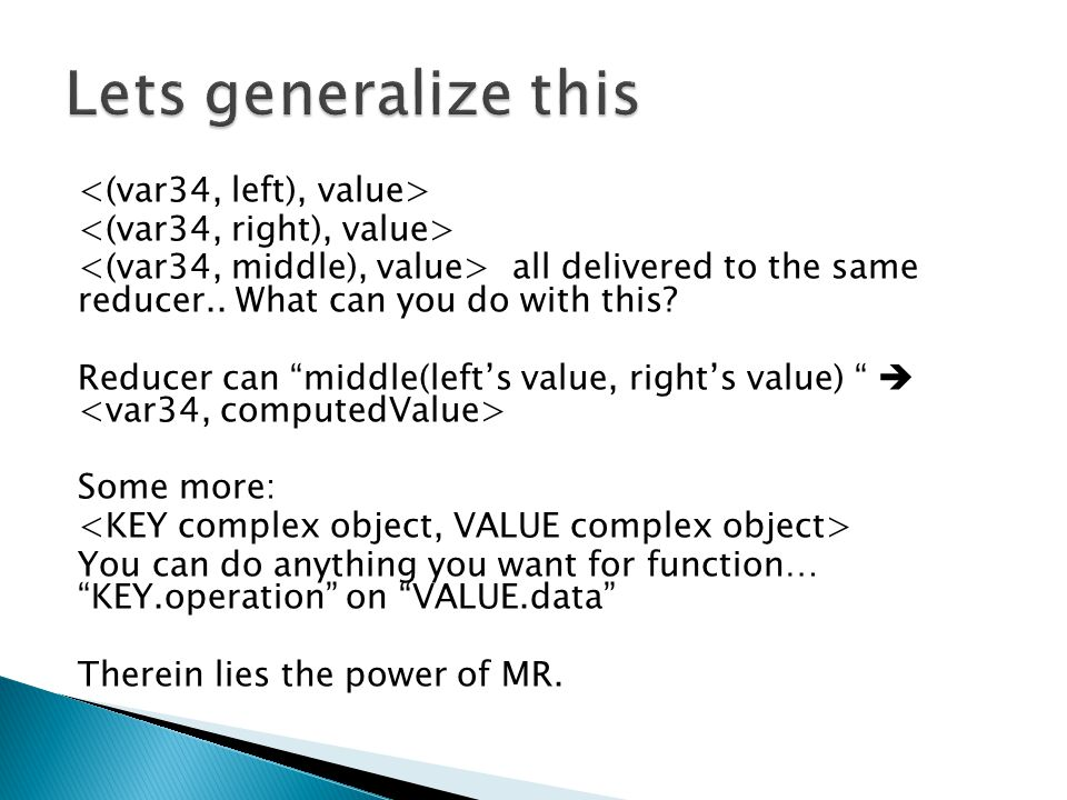 "all delivered to the same reducer.. What can you do with this? Reducer can ""middle(left's value, right's value) ""  Some more: You can do anything you"