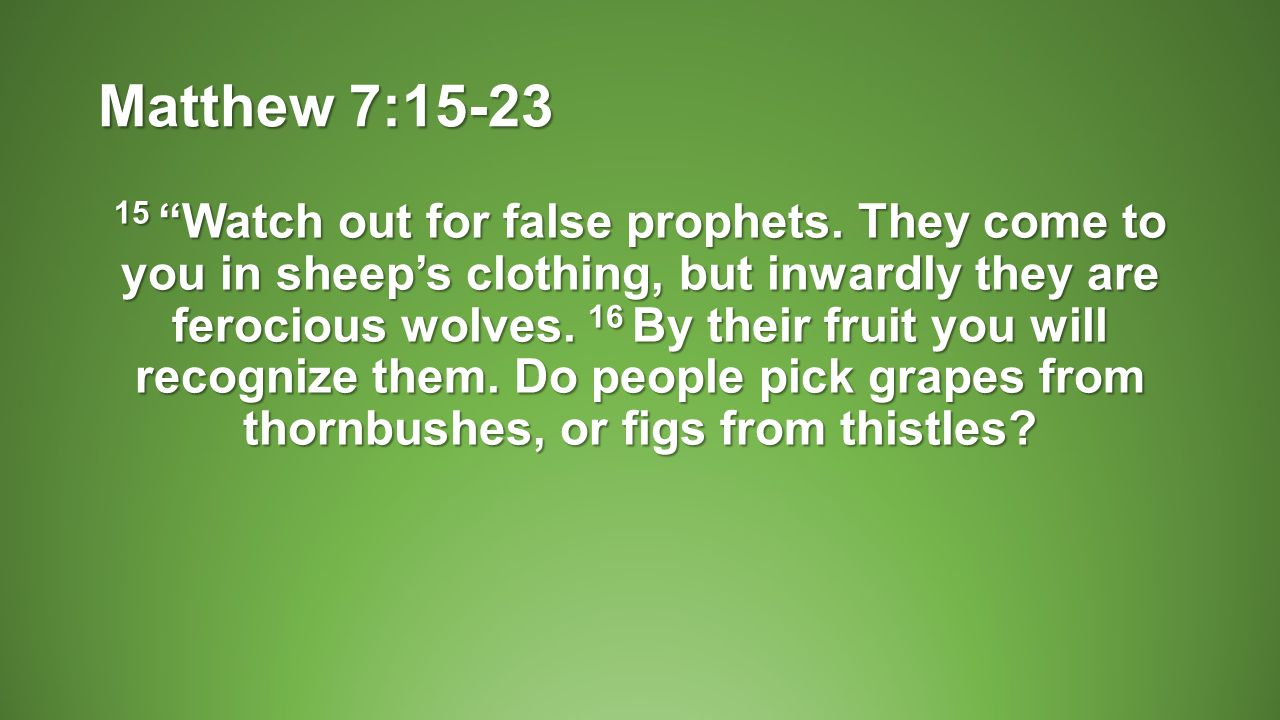 Matthew 7:15-23 15 Watch out for false prophets.