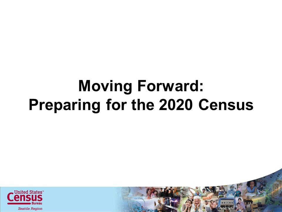 Moving Forward: Preparing for the 2020 Census