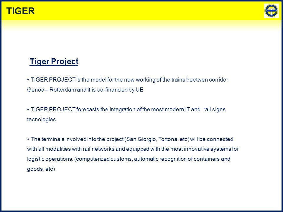 TIGER PROJECT is the model for the new working of the trains beetwen corridor Genoa – Rotterdam and it is co-financied by UE TIGER PROJECT forecasts t