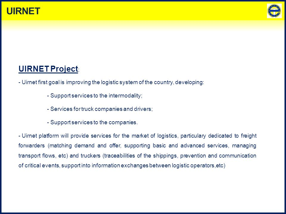 UIRNET Project : - Uirnet first goal is improving the logistic system of the country, developing: - Support services to the intermodality; - Services