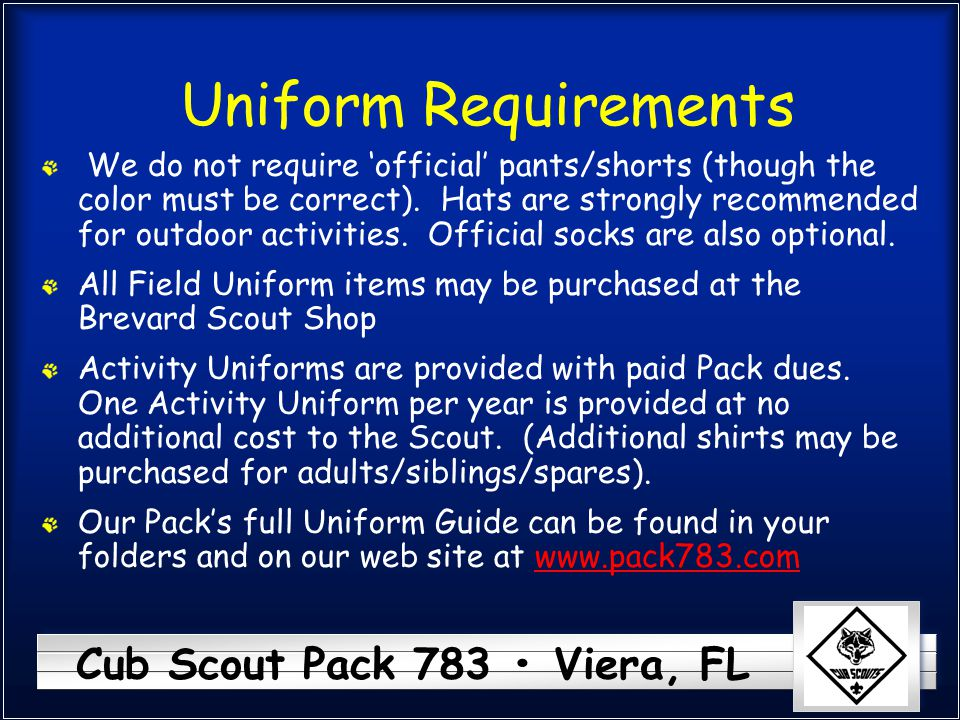 Cub Scout Pack 783 Viera, FL Uniform Requirements We do not require 'official' pants/shorts (though the color must be correct).