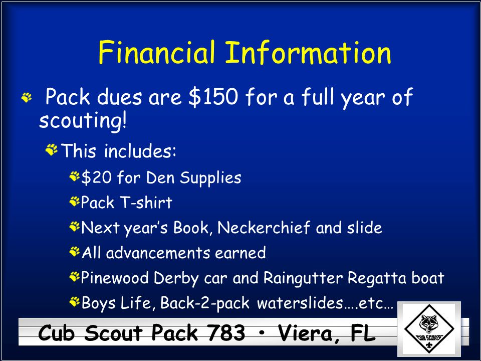 Cub Scout Pack 783 Viera, FL Financial Information Pack dues are $150 for a full year of scouting! This includes: $20 for Den Supplies Pack T-shirt Ne