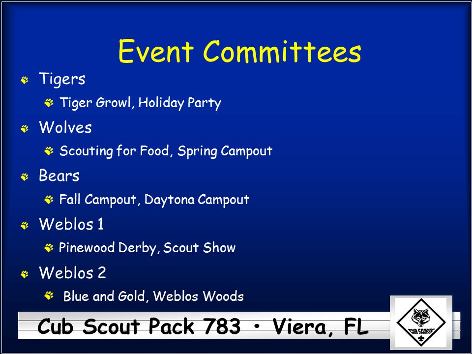 Cub Scout Pack 783 Viera, FL Event Committees Tigers Tiger Growl, Holiday Party Wolves Scouting for Food, Spring Campout Bears Fall Campout, Daytona C