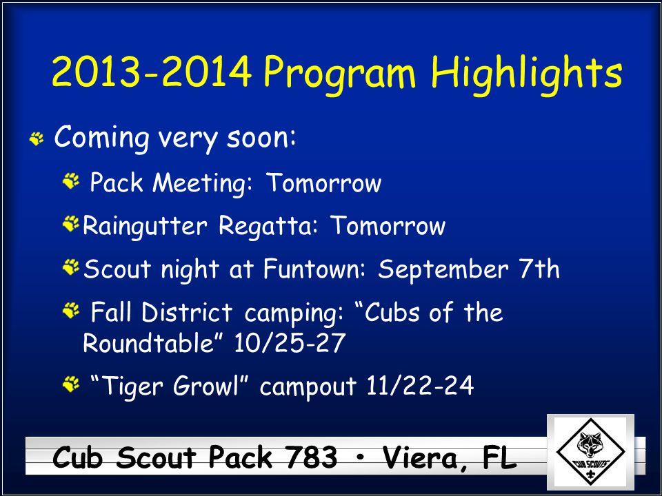 Cub Scout Pack 783 Viera, FL 2013-2014 Program Highlights Coming very soon: Pack Meeting: Tomorrow Raingutter Regatta: Tomorrow Scout night at Funtown