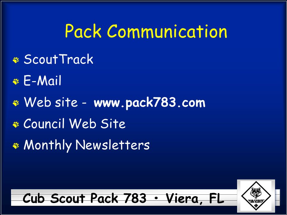 Cub Scout Pack 783 Viera, FL Pack Communication ScoutTrack E-Mail Web site - Council Web Site Monthly Newsletters www.pack783.com