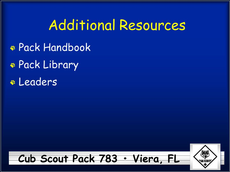 Cub Scout Pack 783 Viera, FL Additional Resources Pack Handbook Pack Library Leaders
