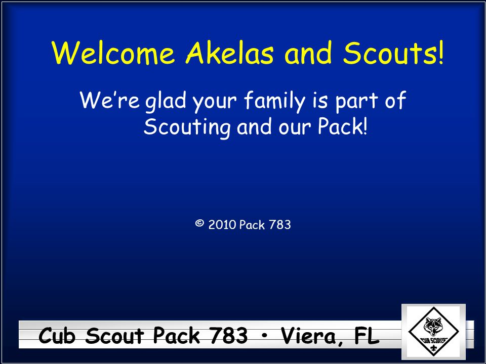 Cub Scout Pack 783 Viera, FL Welcome Akelas and Scouts! We're glad your family is part of Scouting and our Pack! © 2010 Pack 783