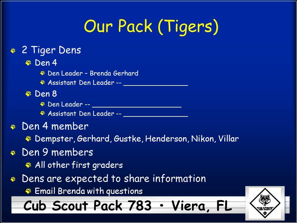 Cub Scout Pack 783 Viera, FL Our Pack (Tigers) 2 Tiger Dens Den 4 Den Leader – Brenda Gerhard Assistant Den Leader -- ________________ Den 8 Den Leade