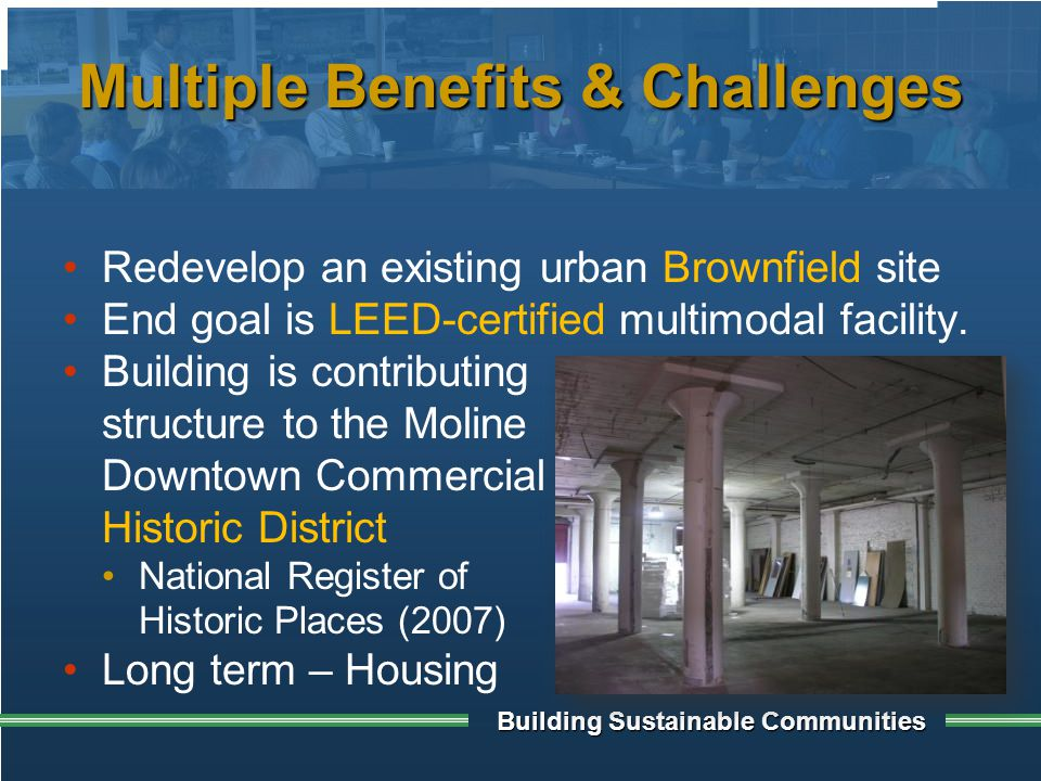 Multiple Benefits & Challenges Redevelop an existing urban Brownfield site End goal is LEED-certified multimodal facility.
