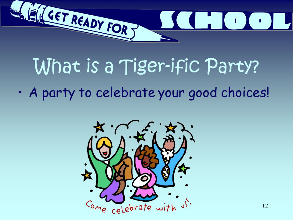 What is a Tiger-ific Party? A party to celebrate your good choices! 12
