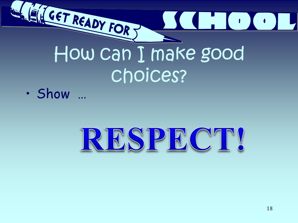 How can I make good choices Show … 18