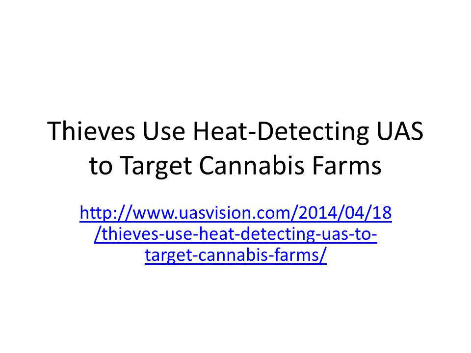 Thieves Use Heat-Detecting UAS to Target Cannabis Farms http://www.uasvision.com/2014/04/18 /thieves-use-heat-detecting-uas-to- target-cannabis-farms/