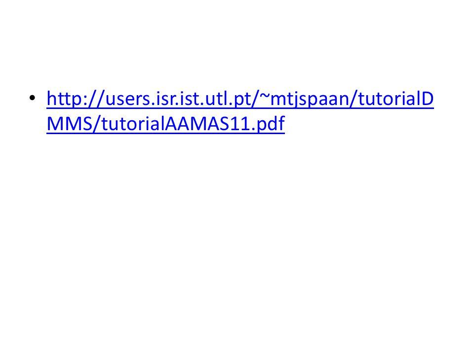 http://users.isr.ist.utl.pt/~mtjspaan/tutorialD MMS/tutorialAAMAS11.pdf http://users.isr.ist.utl.pt/~mtjspaan/tutorialD MMS/tutorialAAMAS11.pdf