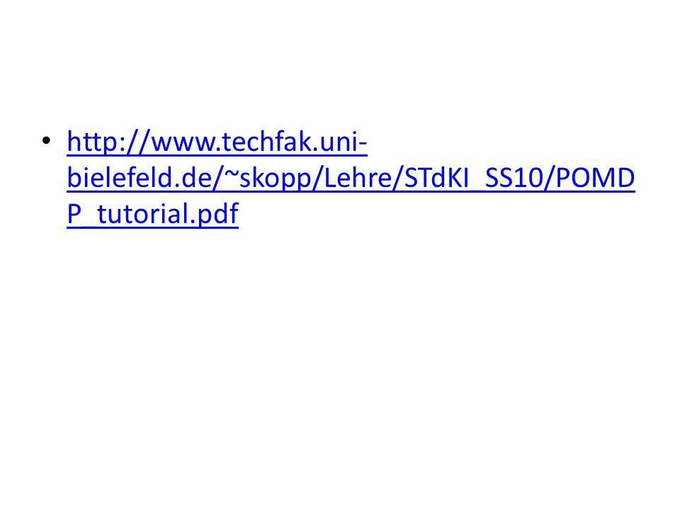 http://www.techfak.uni- bielefeld.de/~skopp/Lehre/STdKI_SS10/POMD P_tutorial.pdf http://www.techfak.uni- bielefeld.de/~skopp/Lehre/STdKI_SS10/POMD P_tutorial.pdf