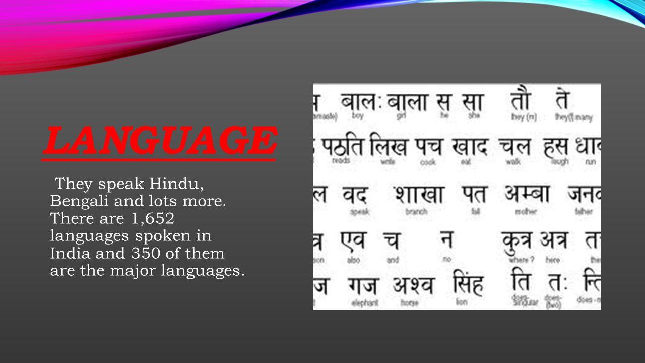 LANGUAGE They speak Hindu, Bengali and lots more.