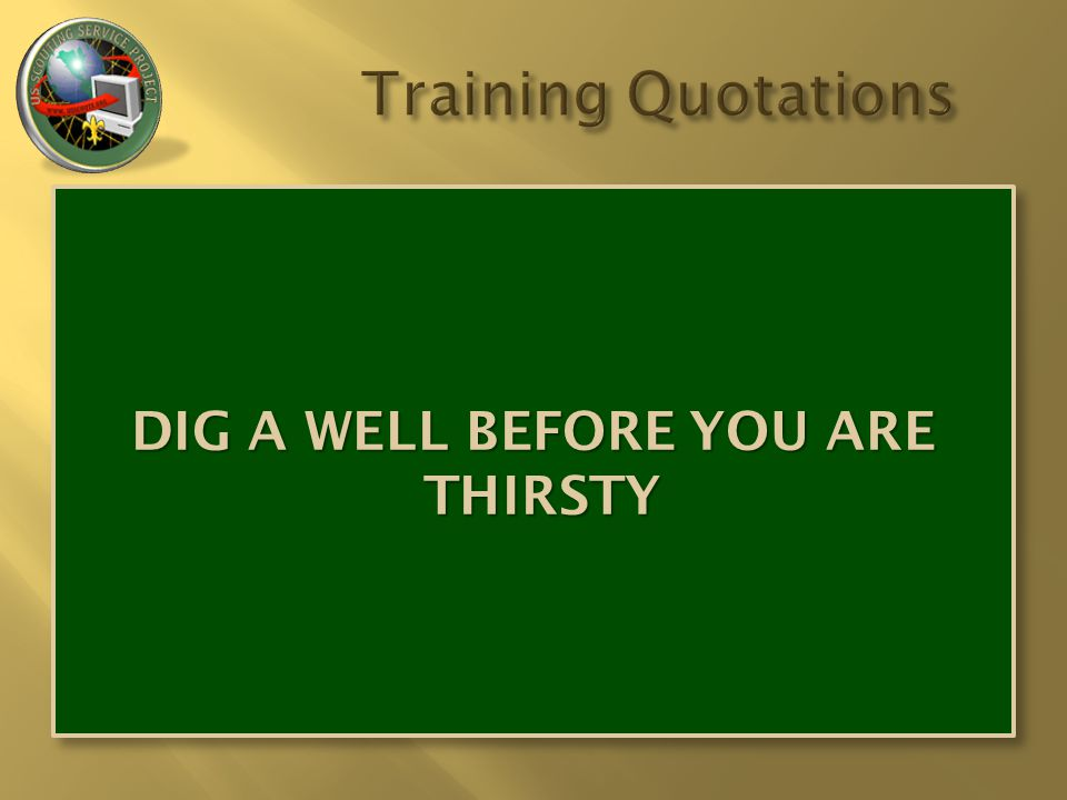DIG A WELL BEFORE YOU ARE THIRSTY