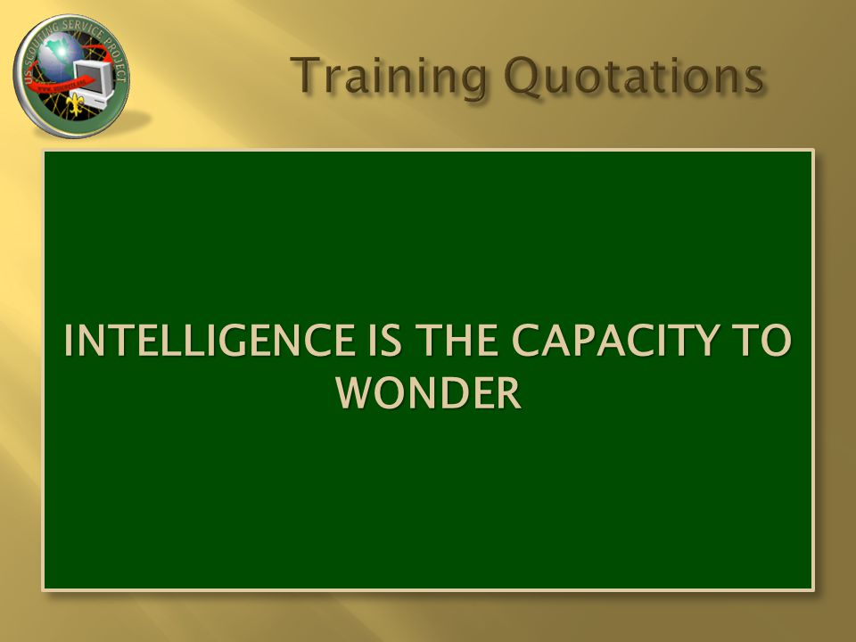 INTELLIGENCE IS THE CAPACITY TO WONDER