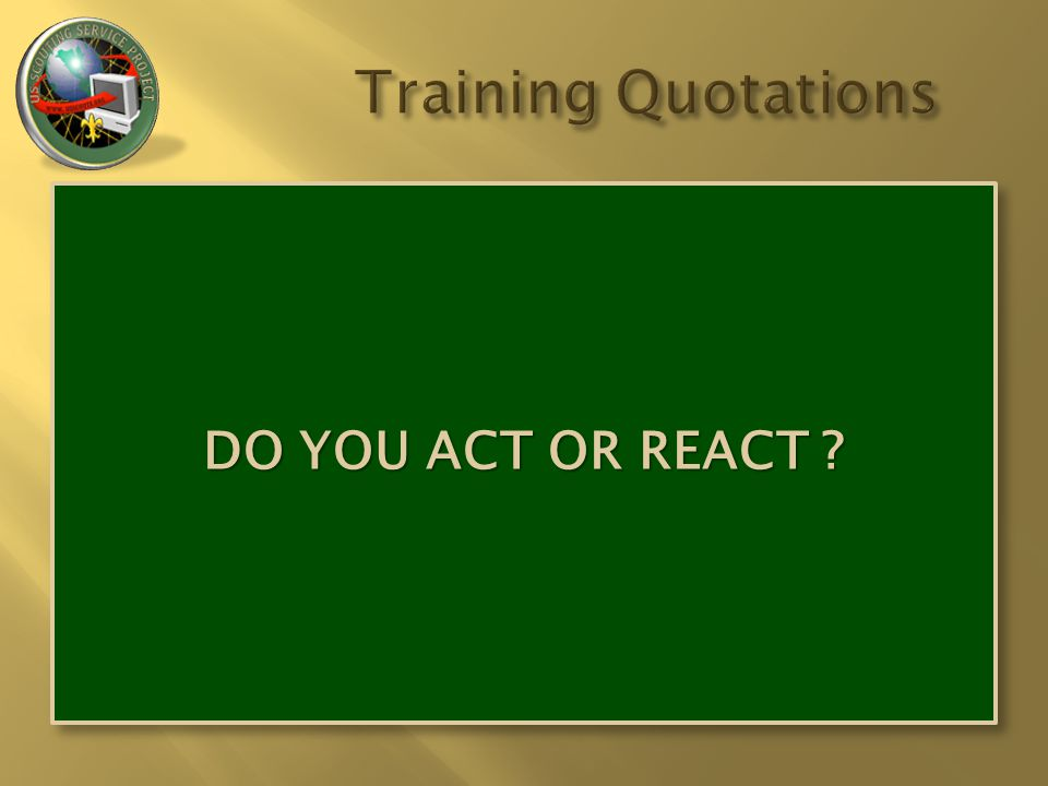 DO YOU ACT OR REACT ?
