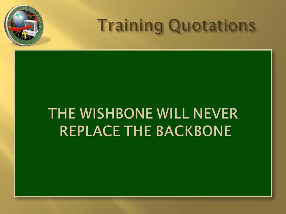 THE WISHBONE WILL NEVER REPLACE THE BACKBONE