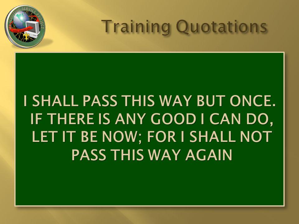 I SHALL PASS THIS WAY BUT ONCE.