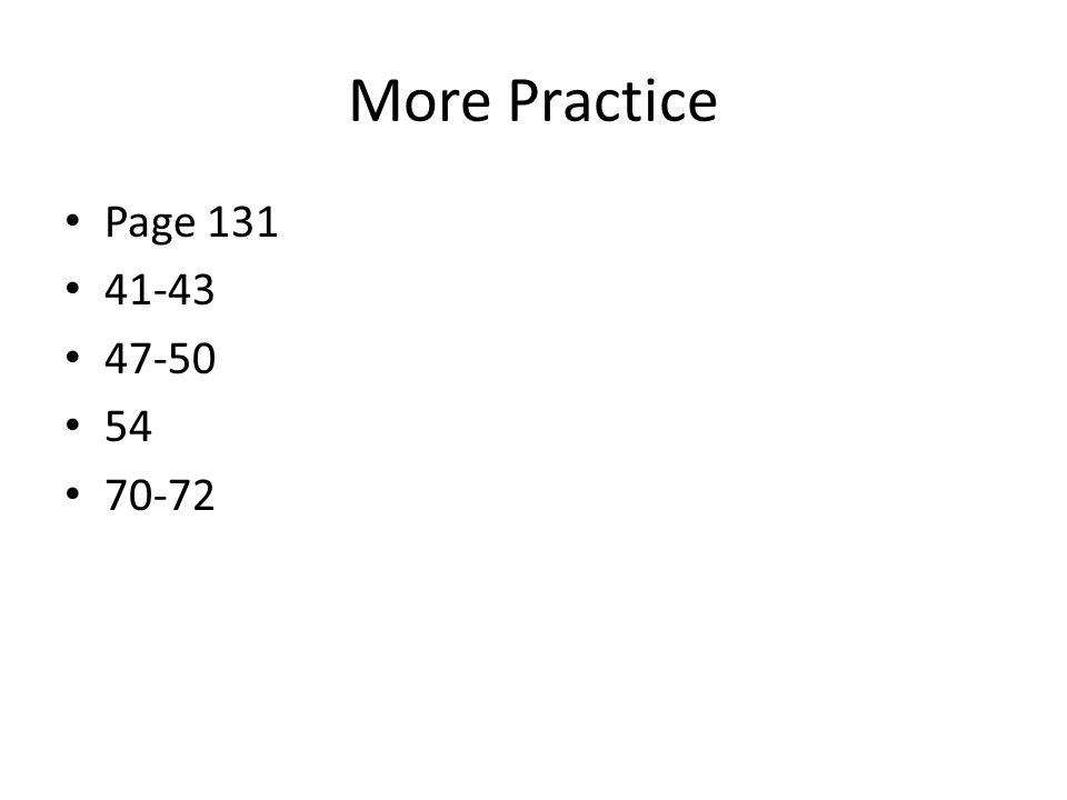 More Practice Page 131 41-43 47-50 54 70-72
