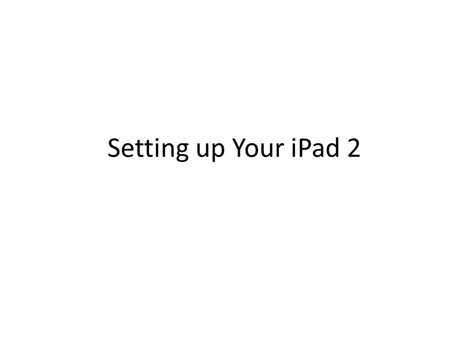 Setting up Your iPad 2