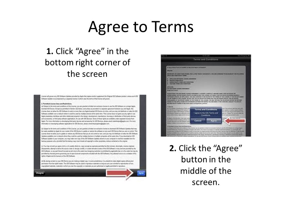 Agree to Terms 1. Click Agree in the bottom right corner of the screen 2.