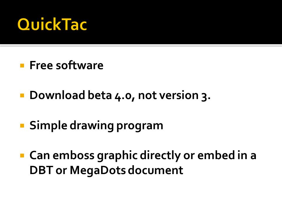  Free software  Download beta 4.0, not version 3.  Simple drawing program  Can emboss graphic directly or embed in a DBT or MegaDots document