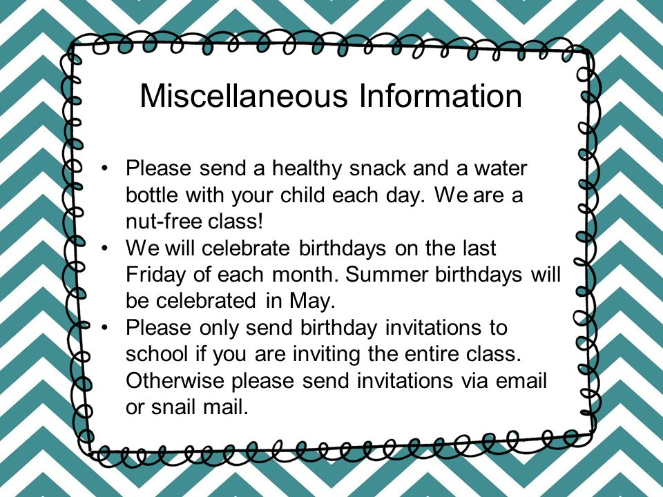 Miscellaneous Information Please send a healthy snack and a water bottle with your child each day.