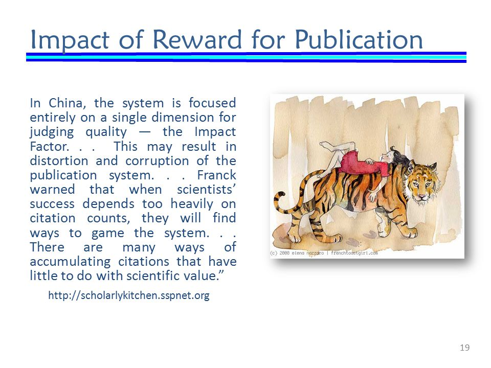 Impact of Reward for Publication In China, the system is focused entirely on a single dimension for judging quality — the Impact Factor...