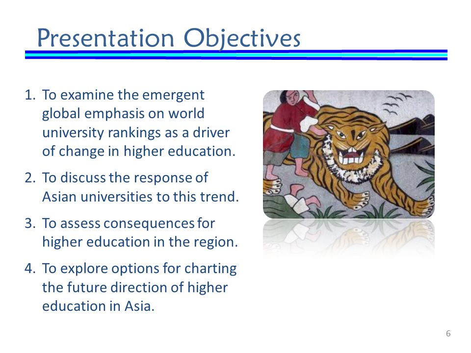 Presentation Objectives 1.To examine the emergent global emphasis on world university rankings as a driver of change in higher education.