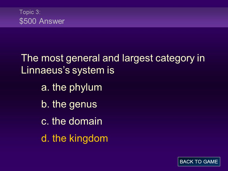 Topic 3: $500 Answer The most general and largest category in Linnaeus's system is a.
