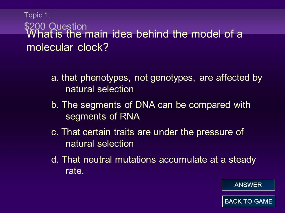 Topic 1: $200 Answer What is the main idea behind the model of a molecular clock.