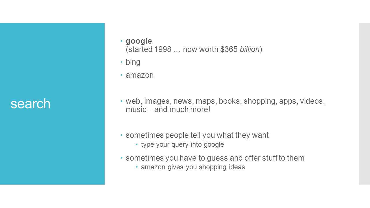 search  google (started 1998 … now worth $365 billion)  bing  amazon  web, images, news, maps, books, shopping, apps, videos, music – and much more.