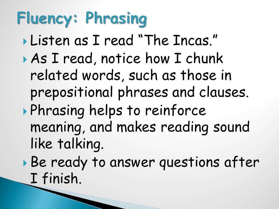  Listen as I read The Incas.  As I read, notice how I chunk related words, such as those in prepositional phrases and clauses.