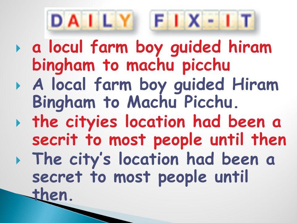  a locul farm boy guided hiram bingham to machu picchu  A local farm boy guided Hiram Bingham to Machu Picchu.