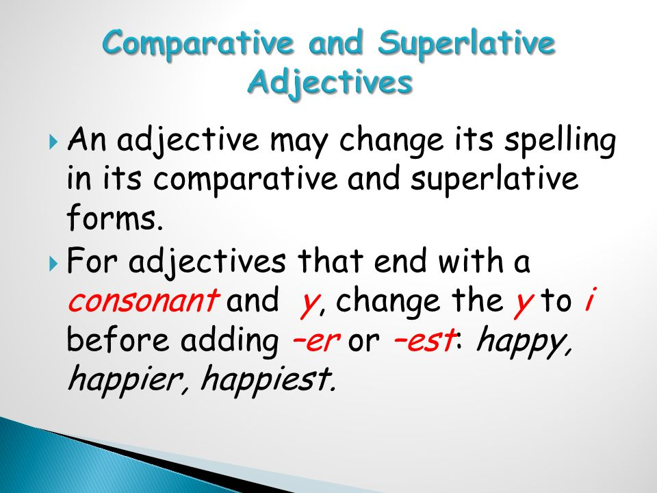  An adjective may change its spelling in its comparative and superlative forms.